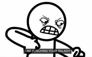 I AM PUNCHING YOUR SALAD by Grimm-Kitty666
