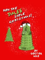 How the Dalek Stole Christmas! by LeFinAbsolueDuMonde