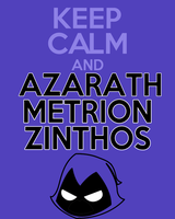 Keep Calm and Azarath Metrion Zinthos by thegoldfox21