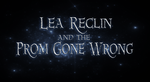 Lea Reclin and the Prom Gone Wrong- Part 2 by FlameFireheart