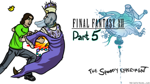 The Spoony Experiment FFXIII Part 5 Title Card v1 by Shooter--Andy