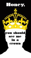 You Should See Me in a Crown by UNoWhatItIs