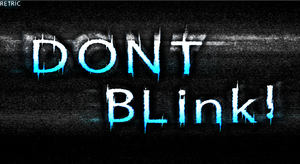 Dont Blink! by RetricDesignz