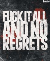 Fuck It All And No Regrets by inertiafx