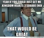 Office Space Meme Kingdom Hearts by NupieTheHero