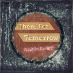 There For Tomorrow - A Little Faster - Design by bleedingsoul453
