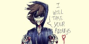 I will take your kidney's by DJambersky666