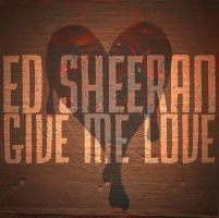 Day 26: Ed Sheeran - Give Me Love by NeverenderDesign