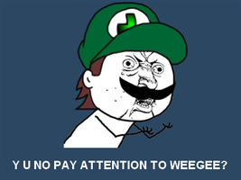 Y U NO PAY ATTENTION TO WEEGEE by AdolfWolfed4Life