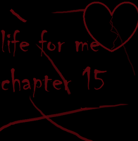 Life for Me: chapter 15 by tobizetsu