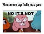 Me when someone says that Fnaf is just A game! by AlyssaFazbear