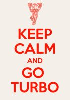 keep calm poster-Turbo by elfofcourage
