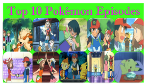 The Top 10 Pokemon Episodes by AdvanceArcy