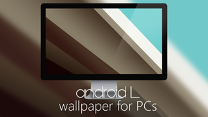 Android L - Wallpaper for PCs by MilesAndryPrower