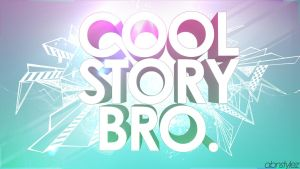 Cool Story Bro. by abnstyleZ
