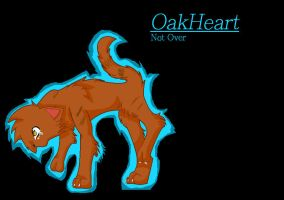 OakHeart- Not Over by Moondreamwarrior