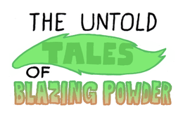 Coming Soon: The Untold Tales of Blazing Powder by The-Bryce-Is-Right