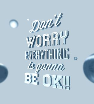Don't Worry Everything is Gonna be OK by andreasleonidou