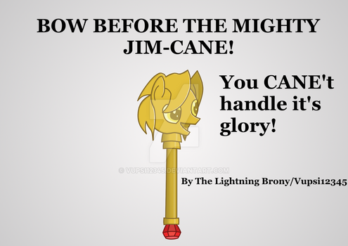 [The Mighty Jim-Cane] By Vupsi12345 by Vupsi12345