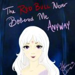 The Red Bull Never Bothered Me Anyway by JustHannahful