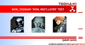 Toonami Now Next Later Test by JPReckless2444