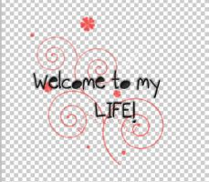 Welcome to my life png by itsallaboutuss