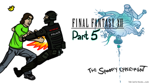 The Spoony Experiment FFXIII Part 5 Title Card v2 by Shooter--Andy