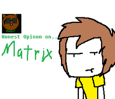 Honest Opinion on MatrixIsBack by Sonicbooom1212