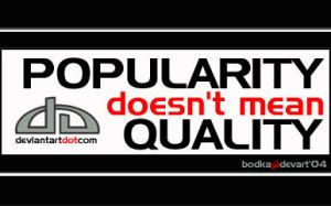 POPULARITY VS QUALITY by bodka