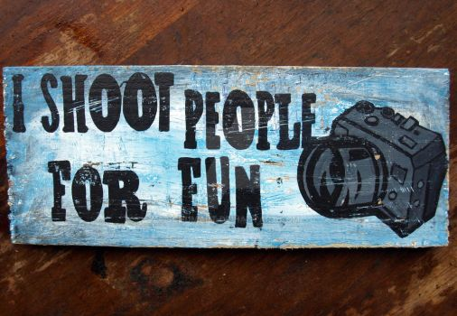 Photography I shoot people for fun sign by SchumArt