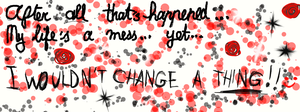 I wouldn't change a thing! by MorganeXD