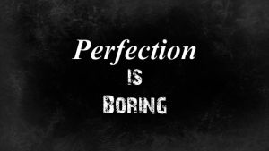 Perfection is Boring by qazinahin