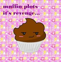 muffin plots it's revenge.... by Peppylicious