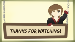 Thanks for Watching! (New Version~) by X-x-Junpei-x-X