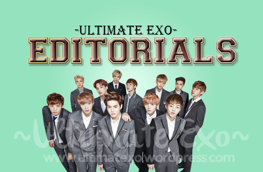 Ultimate Exo Editorials! by UltimateExo