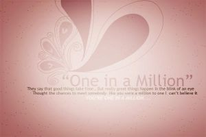 One In a Million..... by Wonderfulwords