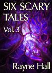 Six Scary Tales Vol. 3 - cover by RayneHall