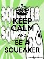 keep calm be a squeaker by Thegreatmclove