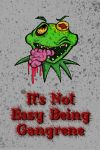 It's Not Easy Being Gangrene by Mark-Todd