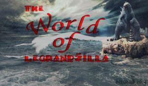 World of LeGrandzilla by Wogzilla by Legrandzilla