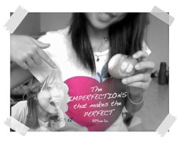 The Imperfections that make the perfect by 071191