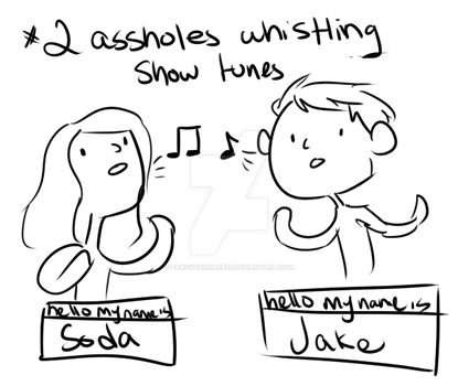2 assholes whistling showtunes by FancyPancake55