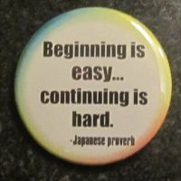 'Beginning is easy...continuing is hard' button by BlackUnicornWood