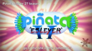 Pinata Slayer teaser? by Mundokk