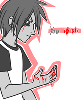 You Idiot. by Eitriarch