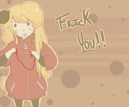 :Gift: Frick You!! by Erasable-CoLoRs