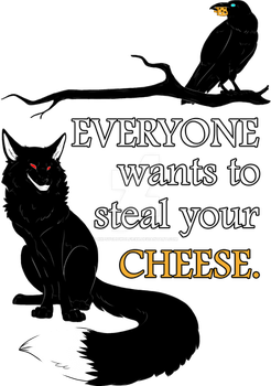 Everyone Wants to Steal Your Cheese by xXPsychoWolfieXx