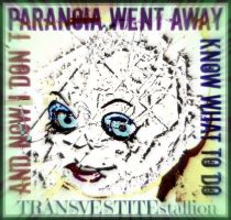 ParaNoia Went AwaY and Now I dont Know What to do by MushroomBrain