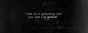 Life Is A Painting And You Are The Artist by hui-jun