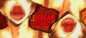 Scream and Shout - Out by GrayAngel15